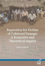 Reparation for Victims of Collateral Damage : A Normative and Theoretical Inquiry - Alphonse Muleefu