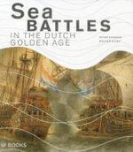 Sea Battles in the Dutch Golden Age - Wouter Kloek