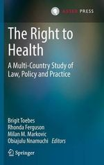 The Right to Health : A Multi-country Study of Law, Policy and Practice