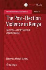 The Post-Election Violence in Kenya : Domestic and International Legal Responses - Sosteness Francis Materu