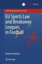 EU Sports Law and Breakaway Leagues in Football : Asser International Sports Law - Katarina Pijetlovic