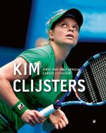 Kim Clijsters : First and Only Official Career Overview - Filip Dewulf