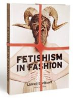 Fetishism in Fashion : By Lidewij Edelkoort - Lidewij Edelkoort