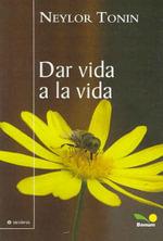 Dar Vida a La Vida/ Give Life to Life - Neylor Tonin