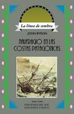 Naufragio En Las Costas Patagonicas - John Byron