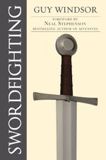 Swordfighting, for Writers, Game Designers, and Martial Artists - Guy Windsor