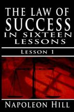 The Law of Success, Volume I : The Principles of Self-Mastery (Law of Success, Vol 1) - Napoleon Hill