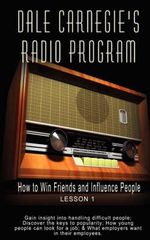 Dale Carnegie's Radio Program : How to Win Friends and Influence People - Lesson 1: Gain Insight Into Handling Difficult People; Discover the Keys to Popularity; How Young People Can Look for a Job; & What Employers Want in Their Employees - Dale Carnegie