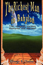 The Richest Man in Babylon : The Original Version, Restored and Revised - George, S. Clason