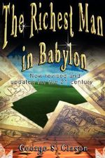 The Richest Man in Babylon : Now Revised and Updated for the 21st Century - George S Clason