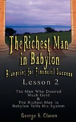 The Richest Man in Babylon : Blueprint for Financial Success - Lesson 2: Seven Remedies for a Lean Purse, the Debate of Good Luck & the Five Laws of Gold - George S Clason