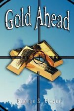 Gold Ahead by George S. Clason (the Author of The Richest Man in Babylon) - George S. Clason