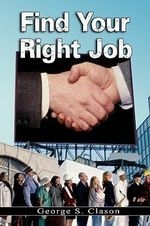 Find Your Right Job by George S. Clason (the Author of The Richest Man in Babylon) : Now Revised and Updated for the 21st Century - George S. Clason