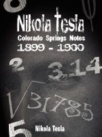Nikola Tesla : Colorado Springs Notes, 1899-1900 - Nikola Tesla