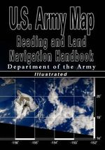 U.S. Army Map Reading and Land Navigation Handbook - Illustrated (U.S. Army) : Illustrated (U.S. Army) - U S Dept of the Army