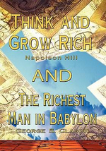 Think and Grow Rich by Napoleon Hill AND Richest Man in Babylon by George S. Clason - Napoleon Hill