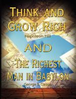 Think and Grow Rich by Napoleon Hill and the Richest Man in Babylon by George S. Clason - Napoleon Hill