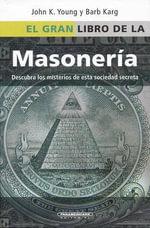 El Gran Libro de la Masoneria : Desentrane los Misterios de Esta Antigua y Misteriosa Sociedad - Barb Y Karg