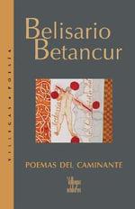 Poemas del Caminante - Belisario Betancur