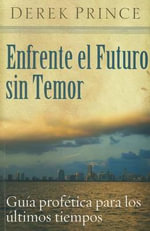 Enfrente El Futuro Sin Temor : Facing the Future Without Fear - Derek Prince
