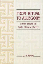 From Ritual to Allegory : Seven Essays in Early Chinese Poetry - C.H. Wang