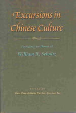Excursions in Chinese Culture : Festschrift in Honor of William R.Schultz