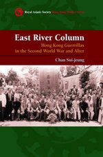 East River Column : Hong Kong Guerrillas in the Second World War and After - Chan Sui-jeung