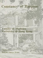 Constancy of Purpose : Account of the Foundation and History of the Hong Kong College of Medicine and the Faculty of Medicine of the University of Hong Kong, 1887-1987