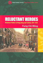 Reluctant Heroes : Rickshaw Pullers in Hong Kong and Canton, 1874-1954 - Fung Chi Ming