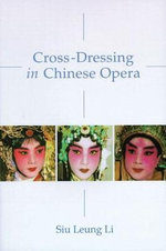 Cross-Dressing in Chinese Opera : Space, Place, and Popular Culture - Siu Leung Li