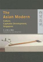 The Asian Modern : Culture, Capitalist Development, Singapore - C. J. Wan-ling Wee