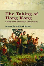 The Taking of Hong Kong : Charles and Clara Elliot in China Waters - Susanna Hoe
