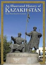 An Illustrated History of Kazakhstan : Asia's Heartland in Context - Jeremy Tredinnick