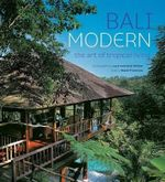 Bali Modern : The Art of Tropical Living - Luca Invernizzi Tettoni