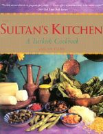 The Sultan's Kitchen : A Turkish Cookbook - Ozcan Ozan