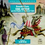King Arthur and the Knights of the Round Table : Junior Classics - Benedict Flynn