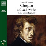 Chopin : Life and Works - Jeremy Siepmann