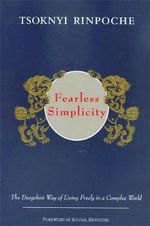 Fearless Simplicity : The Dzogchen Way of Living Freely in a Complex World - Tsoknyi Rinpoche