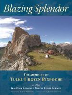 Blazing Splendor : The Memoirs of Tulku Urgyen Rinpoche - Erik Pema Kunsang
