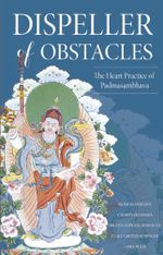 Dispeller of Obstacles : The Heart Practice of Padmasambhava