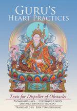 Guru's Heart Practices : Texts for Dispeller of Obstacles - Padmasambhava