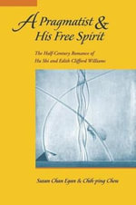 A Pragmatist and His Free Spirit : The Half-century Romance of Hu Shi and Edith Clifford Williams - Susan Chan Egan