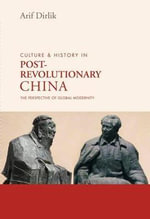 Culture & History in Post-Revolutionary China : The Perspective of Global Modernity - Arif Dirlik
