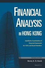 Financial Analysis in Hong Kong : Qualitative Examination of Financial Statements for CEOs and Board Members - Benny K.B. Kwok
