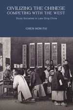 Civilizing the Chinese, Competing with the West : Study Societies in Late Qing China - Chen Hon Fai