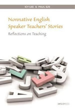 Nonnative English Speaker Teachers' Stories : Reflections on Teaching - Icy Lee