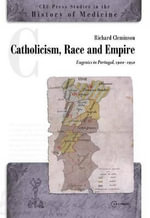 Catholicism, Race and Empire : Eugenics in Portugal, 1900-1950 - Richard Cleminson