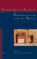 Communicating with the Spirits: Demons, Spirits and Witches Vol. 1 Vol. 1 : Christian Demonology and Popular Mythology