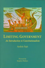 Limiting Government : Introduction to Constitutionalism - Andras Sajo
