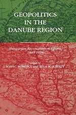 Geopolitics in the Danube Region : Hungarian Reconciliation Efforts, 1848-1998